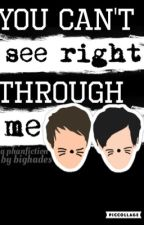 You Can't See Right Through Me (Phan) by bighades