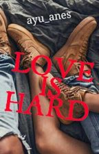 Love Is Hard by Ayu_anes