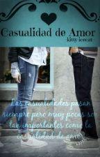 Una casualidad de Amor ||PAUSADA|| by -Kitty-IceCat-