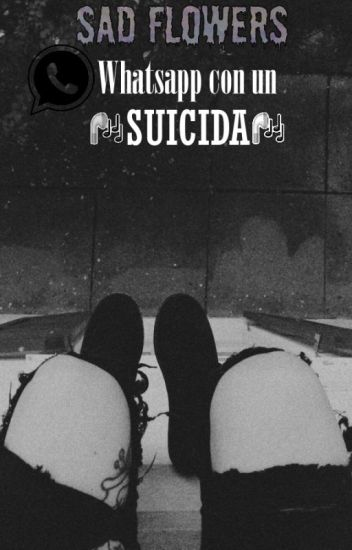 WhatsApp Con Un Suicida [Cheelexby] SAD FLOWERS