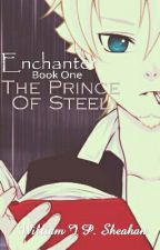 Enchanter - Book 1 - The Prince Of Steel by NothingIsSound