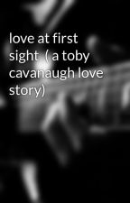 love at first sight  ( a toby cavanaugh love story) by alexis11145