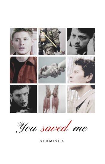 You Saved Me • Destiel