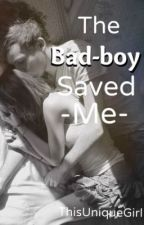 The Bad Boy Saved Me by ThisUniqueGirl