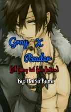 Gray X Reader (A Fairy Tail Fanfiction) by HatSuKumi