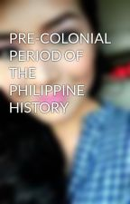 PRE-COLONIAL PERIOD OF THE PHILIPPINE HISTORY by kkkristinj