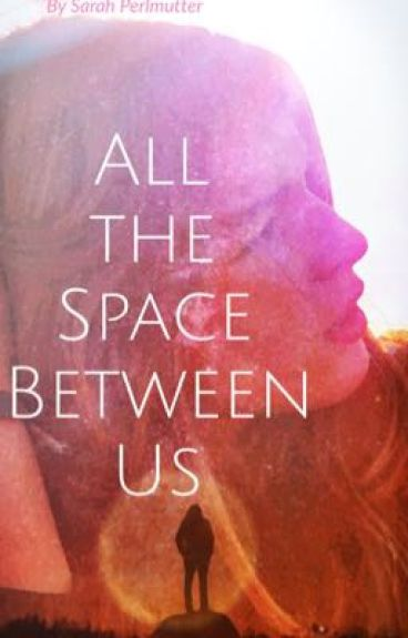 All the Space Between Us (A Deathless Series Story) by SarahPerlmutter
