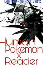 Human Pokemon X Reader! (One shots) by TheQueenOfClovers