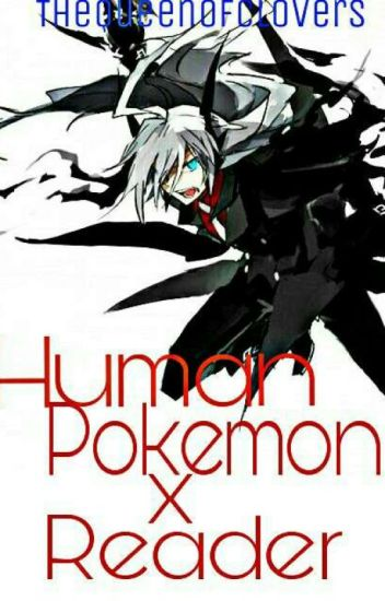 Human Pokemon X Reader! (One shots)