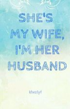 She's My Wife, I'm Her Husband by khezlyf