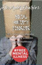 Disorder Diaries: Social Anxiety Disorder by DisorderDiaries