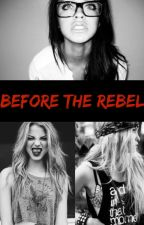 Before the Rebel (book 2 of RG) by MADDx101