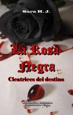La Rosa Negra: Cicatrices del Destino by Sarahj59