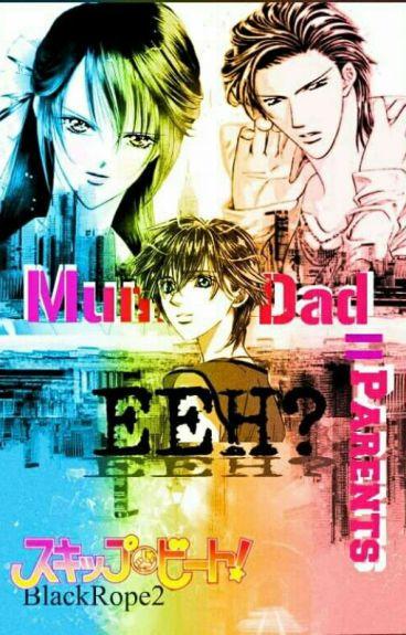 MUM+DAD=PARENTS! EEH? (A Skip Beat! Fanfiction)