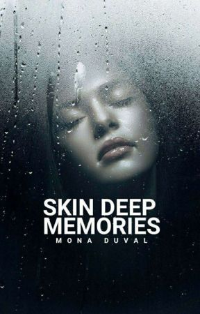 Skin Deep Memories | PO by riveting-