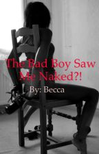THE BAD BOY SAW ME NAKED by Rebecca_Writer