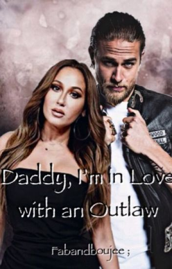 Daddy, I'm In Love With An Outlaw (Jax Teller/SOA) {On Hold}