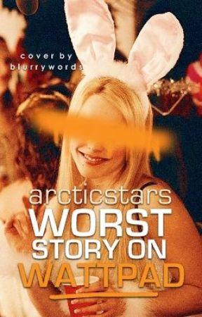 Worst Story on Wattpad ✓ by arcticstars