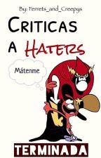 Criticas a Haters de Wattpad ||TERMINADA|| by Ferrets_and_Creepys