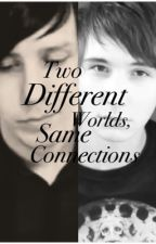 Two Different Worlds, Same Connections || Dan and Phil  by joeyggraceffaa