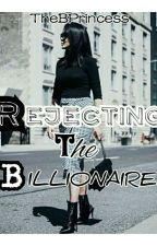 Rejecting The Billionare by TheBPrincess