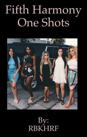 Fifth Harmony One Shots by RBKVWS