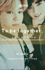 To be together, you and me (jikook) by Hwan-ja