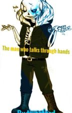 The man who talks through hands by twostard