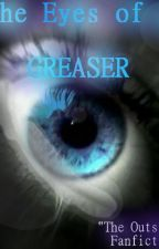 {Fanfiction} The Eyes of a GREASER. by XxCoffeeKillerxX