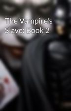 The Vampire's Slave: Book 2 by fanclub