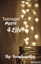 Teenager posts 4 life [COMPLETED] by sabybansiloy