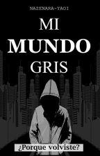 Mi Mundo Gris (Yaoi/gay) by Nazenara-yaoi