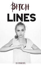 Bitch Lines by igotnomoney