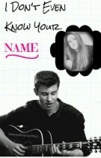 I Don't Even Know Your Name {Shawn Mendes}