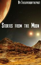 Stories From The Moon (completed) by Theloversofthepast