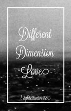 Different Dimension Love by brightestuniverse