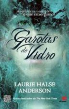 Garotas De Vidro- Laurie Halse Anderson by sagata