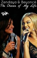 The Chance of My Life (a Zendaya & Beyoncé fanfic) by ZSwagger276