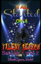 It All Started On A Talent Search (SEASON 1 COMPLETED) (SEASON 2 ON-HOLD) by Queen_Of_MLDV