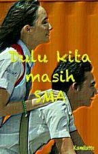 Dulu Kita Masih SMA by Kamilatte_