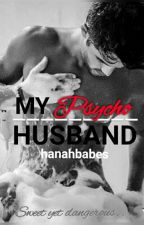 My Psycho Husband by abejohanah