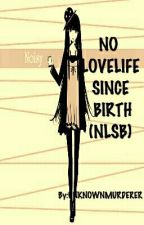 No Lovelife Since Birth (NLSB) by JustMeStffny