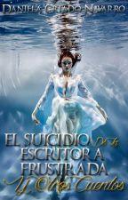 El suicidio de la escritora frustrada y otros cuentos. #Ka2016 by DanielaCriadoNavarro