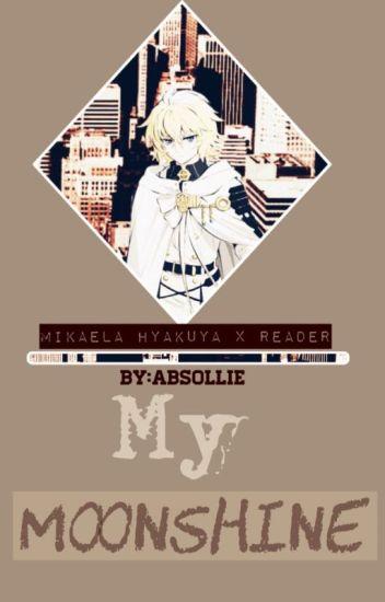 【 My Moonshine 】Owari no seraph Mikaela Hyakuya x Reader