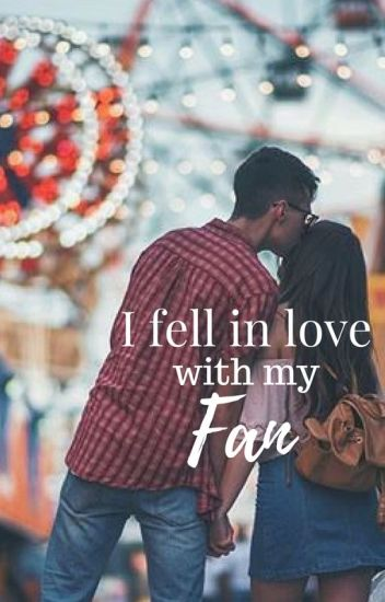 I Fell in Love With My Fan!