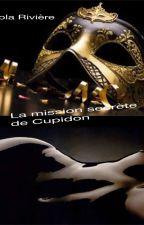 La mission secrète de Cupidon Tome 1 by lolariviere0108