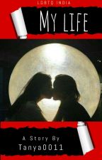 My Life ( Lesbian ) by tanya0011