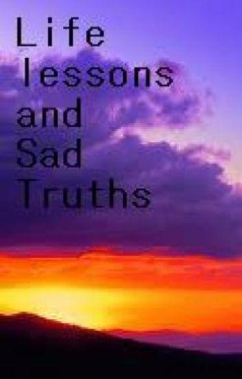 Life lesson, and sad truths