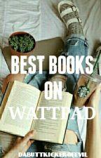 The Best Books On Wattpad by DaButtkickerOfEvil