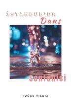 İstanbul'da Dans Senfonisi #Wattys2017 by morveotesihayaller
